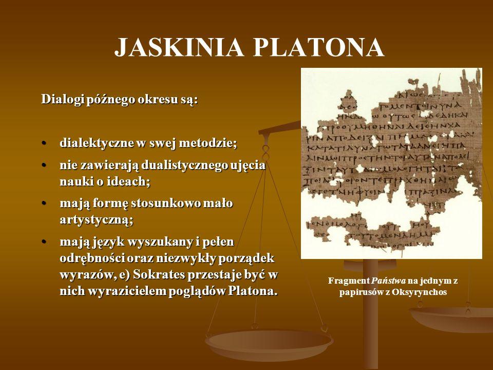 JASKINIA PLATONA Dialogi późnego okresu są: dialektyczne w swej metodzie;dialektyczne w swej metodzie; nie zawierają dualistycznego ujęcia nauki o ide