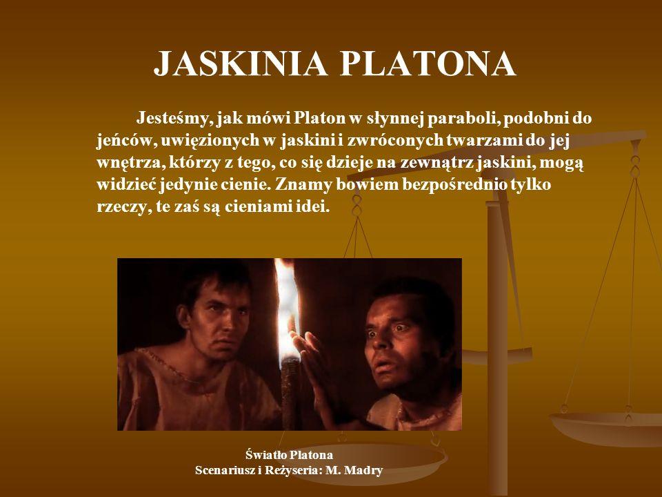 JASKINIA PLATONA Jesteśmy, jak mówi Platon w słynnej paraboli, podobni do jeńców, uwięzionych w jaskini i zwróconych twarzami do jej wnętrza, którzy z