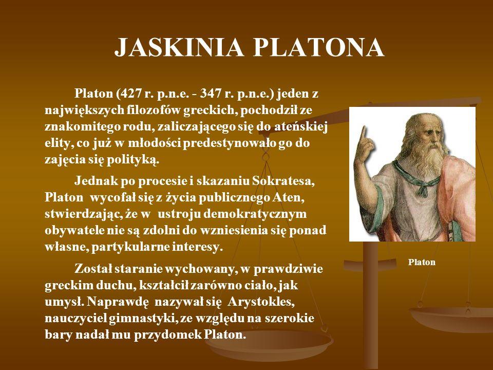 JASKINIA PLATONA Rozwiązanie Platona, było dualistyczne, przyjmował bowiem, że istnieje niejeden, ale dwa rodzaje bytu: Rozwiązanie Platona, było dualistyczne, przyjmował bowiem, że istnieje niejeden, ale dwa rodzaje bytu: byt poznawany przez zmysły - rzeczy – byt zniszczalny, zmienny, realny; byt poznawany przez zmysły - rzeczy – byt zniszczalny, zmienny, realny; byt poznawany przez pojęcia - idee – byt wieczny, niezmienny, idealny.