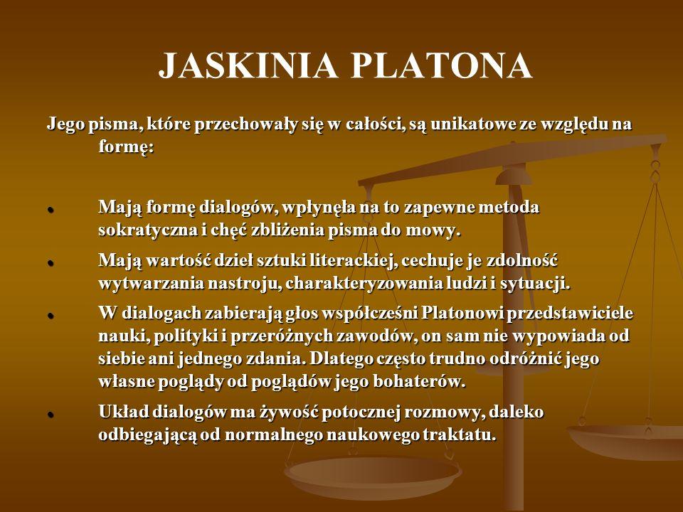 JASKINIA PLATONA Jego pisma, które przechowały się w całości, są unikatowe ze względu na formę: Mają formę dialogów, wpłynęła na to zapewne metoda sok