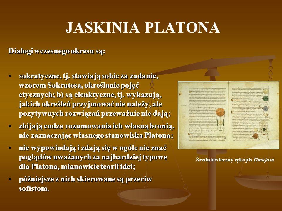 JASKINIA PLATONA Dialogi wczesnego okresu są: sokratyczne, tj. stawiają sobie za zadanie, wzorem Sokratesa, określanie pojęć etycznych; b) są elenktyc