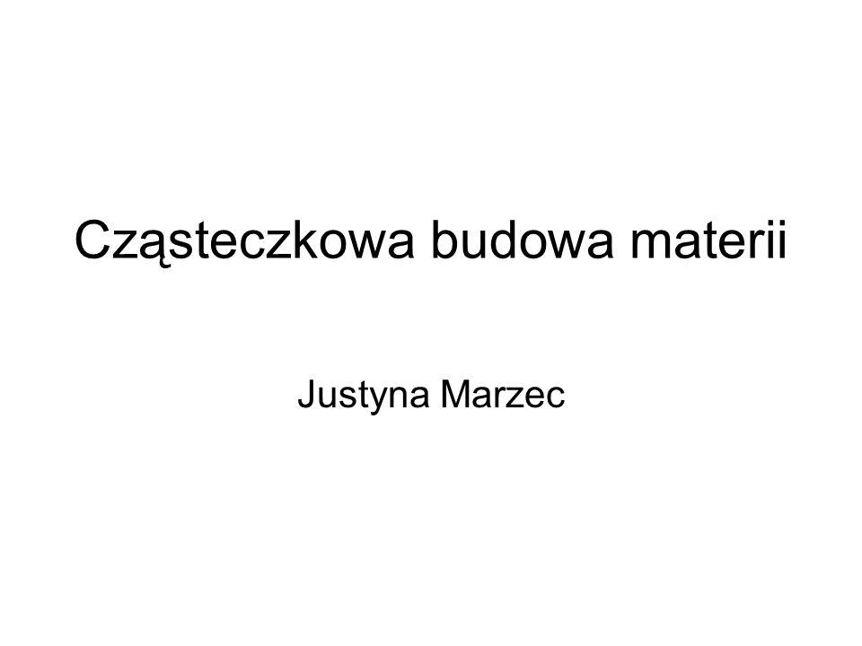 Cząsteczkowa budowa materii Justyna Marzec