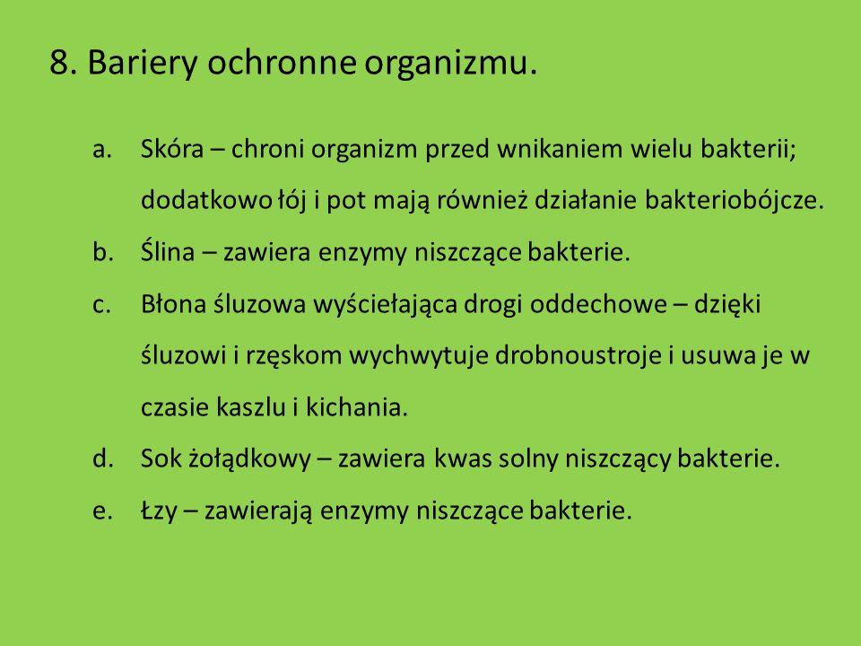 8. Bariery ochronne organizmu. a.Skóra – chroni organizm przed wnikaniem wielu bakterii; dodatkowo łój i pot mają również działanie bakteriobójcze. b.