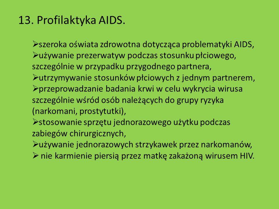 13. Profilaktyka AIDS. szeroka oświata zdrowotna dotycząca problematyki AIDS, używanie prezerwatyw podczas stosunku płciowego, szczególnie w przypadku