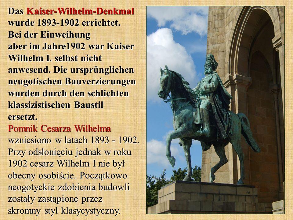 Das Kaiser-Wilhelm-Denkmal wurde 1893-1902 errichtet. Bei der Einweihung aber im Jahre1902 war Kaiser Wilhelm I. selbst nicht anwesend. Die ursprüngli