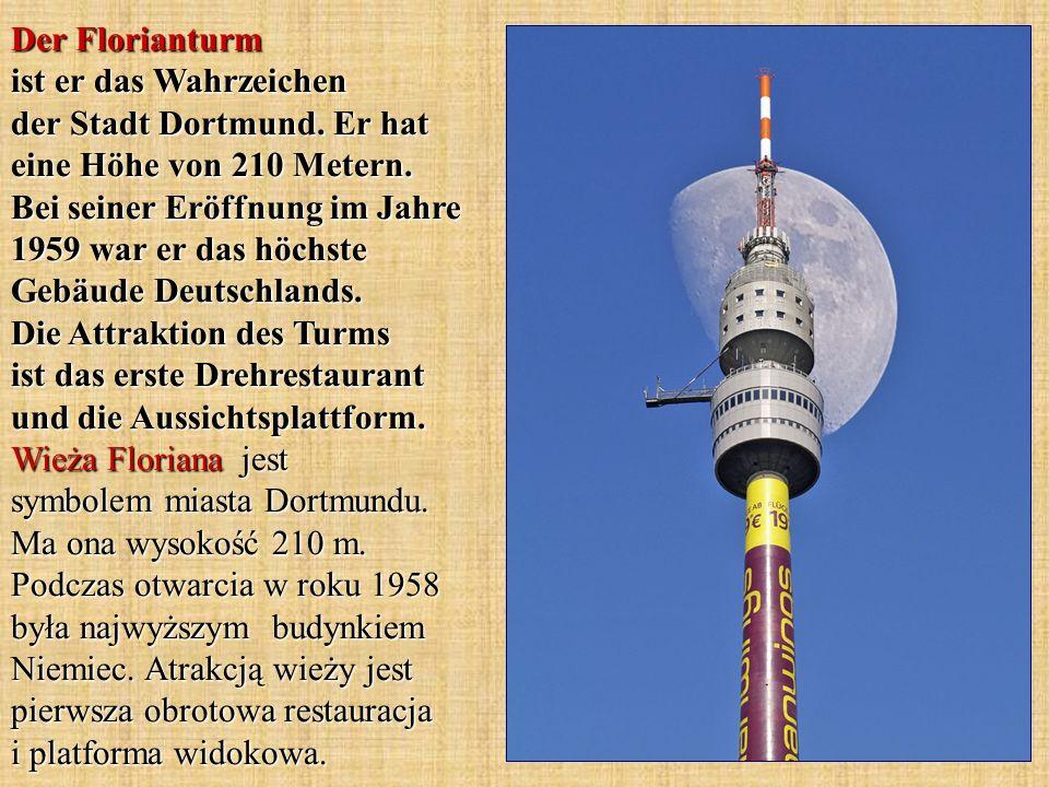 Der Florianturm ist er das Wahrzeichen der Stadt Dortmund. Er hat eine Höhe von 210 Metern. Bei seiner Eröffnung im Jahre 1959 war er das höchste Gebä