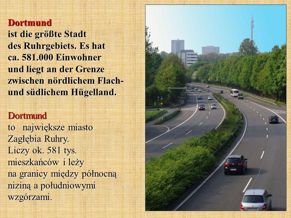 Dortmund ist die größte Stadt des Ruhrgebiets. Es hat ca. 581.000 Einwohner und liegt an der Grenze zwischen nördlichem Flach- und südlichem Hügelland