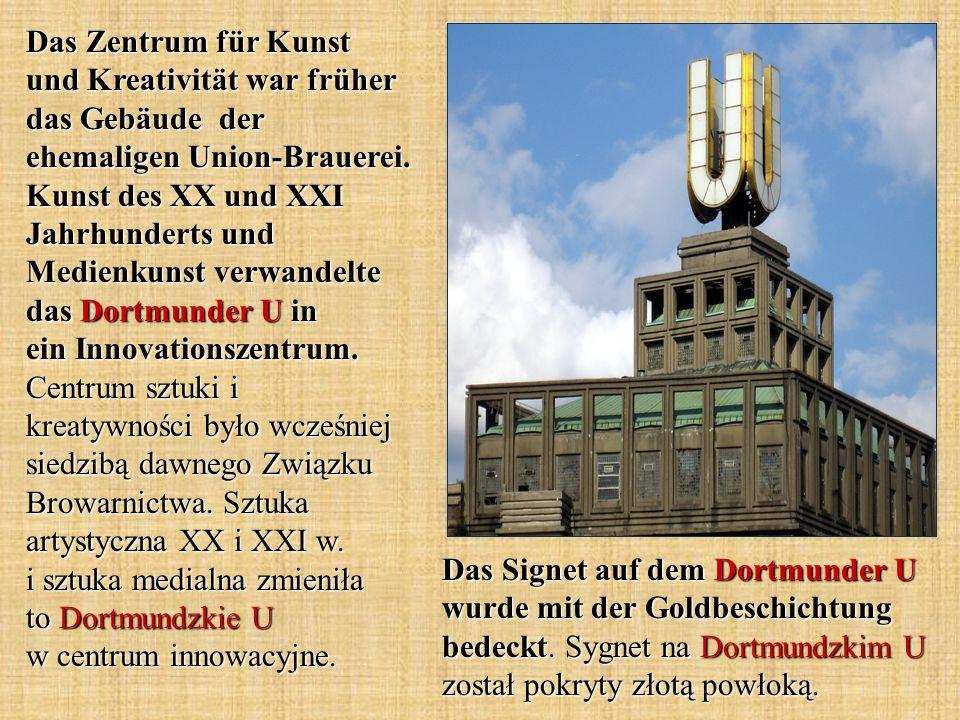 Das Signet auf dem Dortmunder U wurde mit der Goldbeschichtung bedeckt. Sygnet na Dortmundzkim U został pokryty złotą powłoką. Das Zentrum für Kunst u