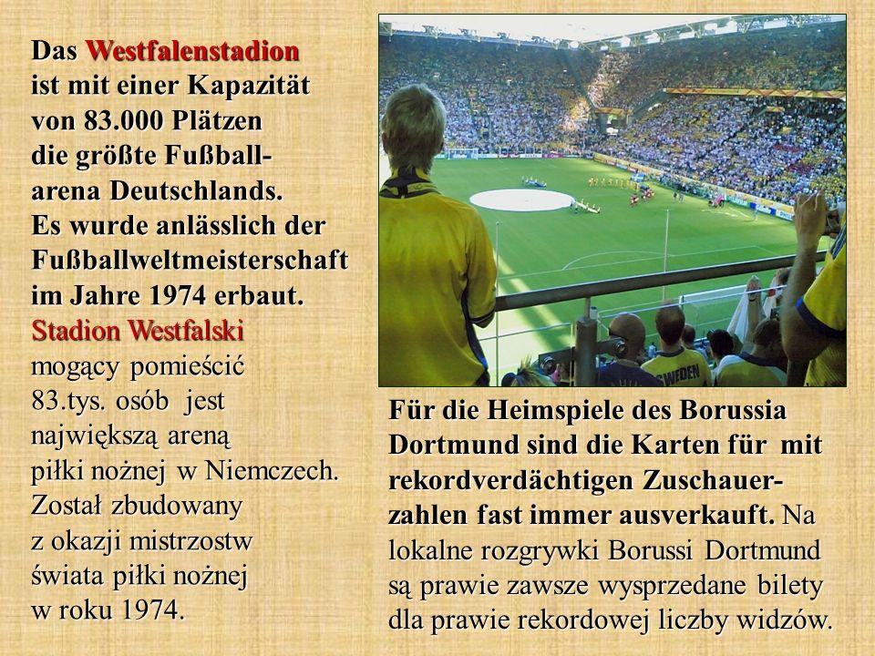 Das Westfalenstadion ist mit einer Kapazität von 83.000 Plätzen die größte Fußball- arena Deutschlands. Es wurde anlässlich der Fußballweltmeisterscha
