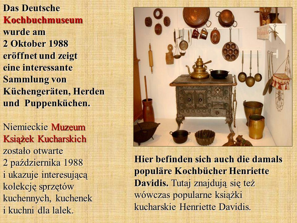 Hier befinden sich auch die damals populäre Kochbücher Henriette Davidis. Tutaj znajdują się też wówczas popularne książki kucharskie Henriette Davidi