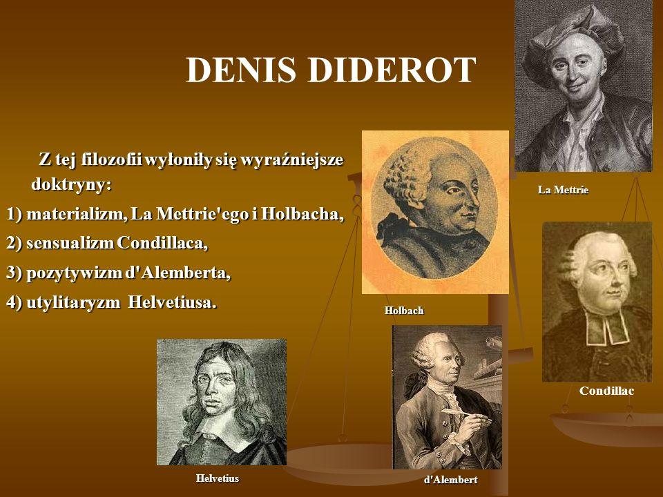 DENIS DIDEROT Z tej filozofii wyłoniły się wyraźniejsze doktryny: Z tej filozofii wyłoniły się wyraźniejsze doktryny: 1) materializm, La Mettrie'ego i