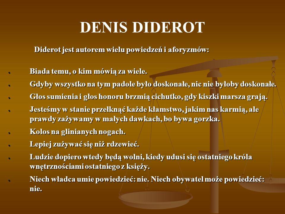 DENIS DIDEROT Diderot jest autorem wielu powiedzeń i aforyzmów: Diderot jest autorem wielu powiedzeń i aforyzmów: Biada temu, o kim mówią za wiele. Bi