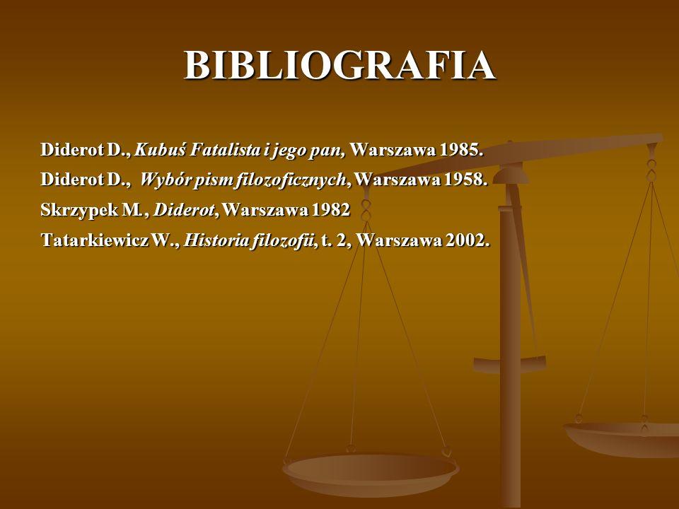 BIBLIOGRAFIA Diderot D., Kubuś Fatalista i jego pan, Warszawa 1985. Diderot D., Wybór pism filozoficznych, Warszawa 1958. Skrzypek M., Diderot, Warsza