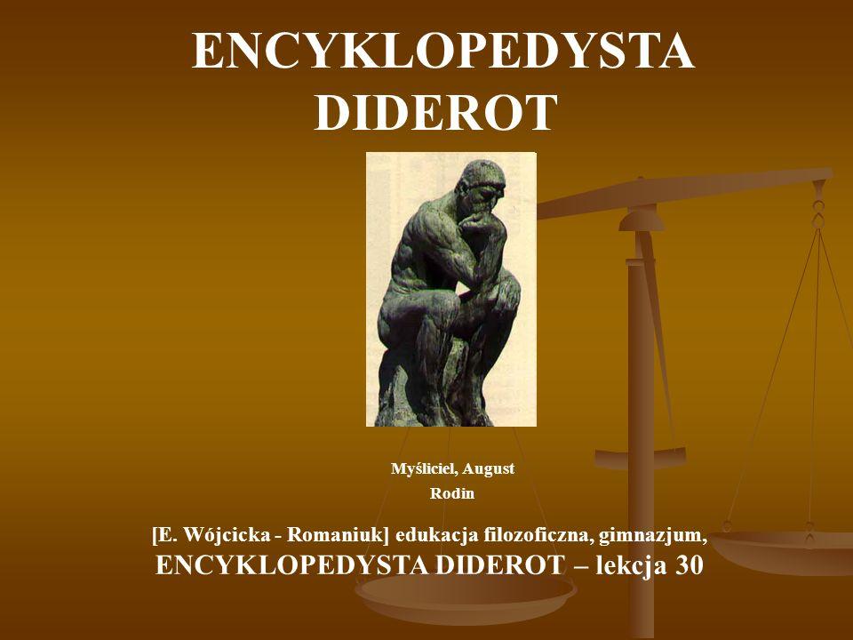 ENCYKLOPEDYSTA DIDEROT Myśliciel, August Rodin [E. Wójcicka - Romaniuk] edukacja filozoficzna, gimnazjum, ENCYKLOPEDYSTA DIDEROT – lekcja 30