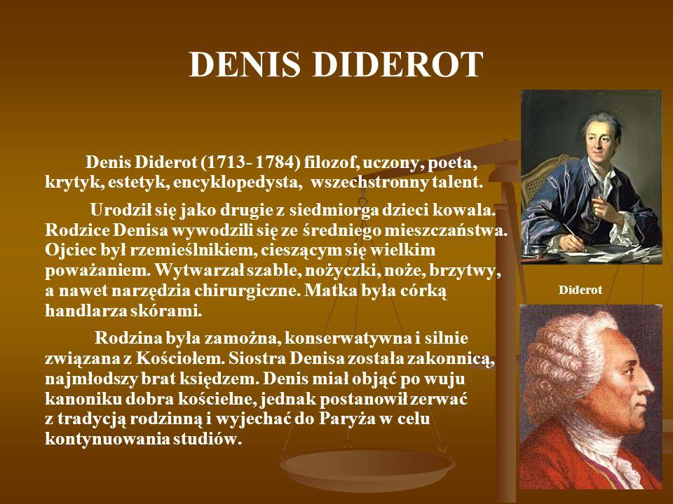DENIS DIDEROT Denis Diderot (1713- 1784) filozof, uczony, poeta, krytyk, estetyk, encyklopedysta, wszechstronny talent. Urodził się jako drugie z sied