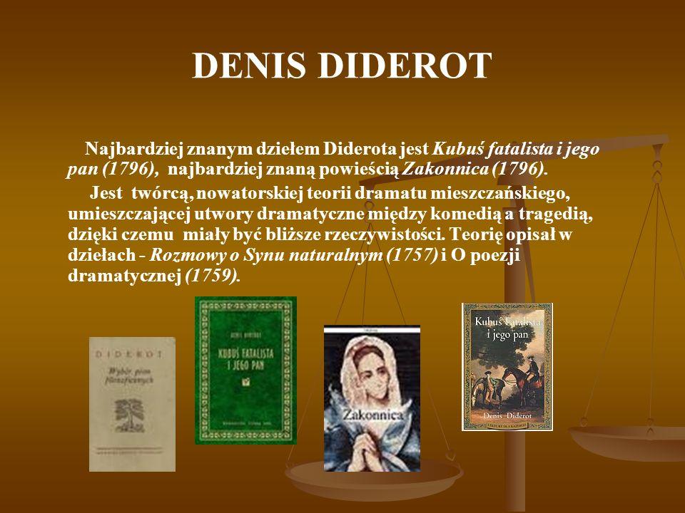 DENIS DIDEROT Najbardziej znanym dziełem Diderota jest Kubuś fatalista i jego pan (1796), najbardziej znaną powieścią Zakonnica (1796). Jest twórcą, n