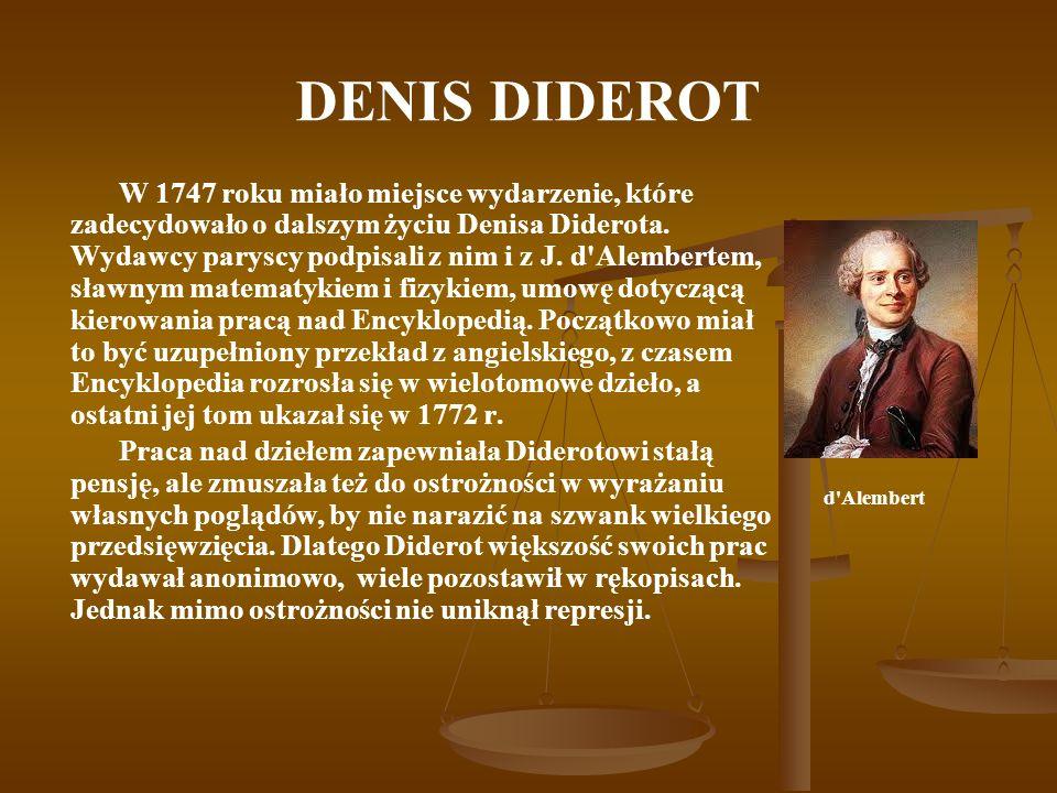 DENIS DIDEROT W 1747 roku miało miejsce wydarzenie, które zadecydowało o dalszym życiu Denisa Diderota. Wydawcy paryscy podpisali z nim i z J. d'Alemb