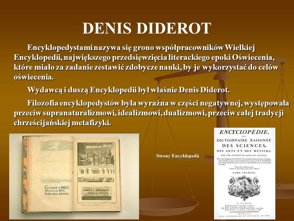 DENIS DIDEROT Encyklopedystami nazywa się grono współpracowników Wielkiej Encyklopedii, największego przedsięwzięcia literackiego epoki Oświecenia, kt