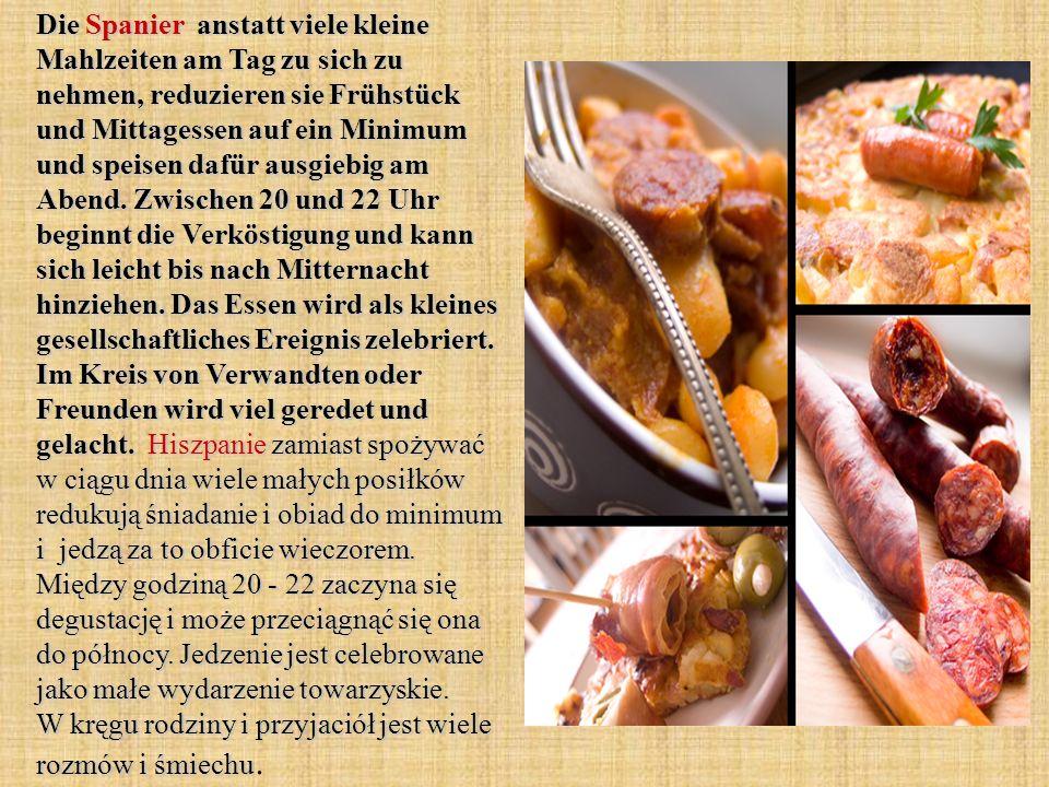 Die Spanier anstatt viele kleine Mahlzeiten am Tag zu sich zu nehmen, reduzieren sie Frühstück und Mittagessen auf ein Minimum und speisen dafür ausgi