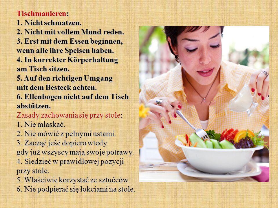 Tischmanieren: 1. Nicht schmatzen. 2. Nicht mit vollem Mund reden. 3. Erst mit dem Essen beginnen, wenn alle ihre Speisen haben. 4. In korrekter Körpe