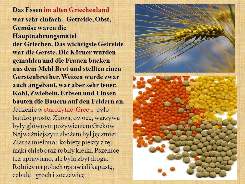 Das Essen im alten Griechenland war sehr einfach.Getreide, Obst, Gemüse waren die Hauptnahrungsmittel der Griechen. Das wichtigste Getreide war die Ge