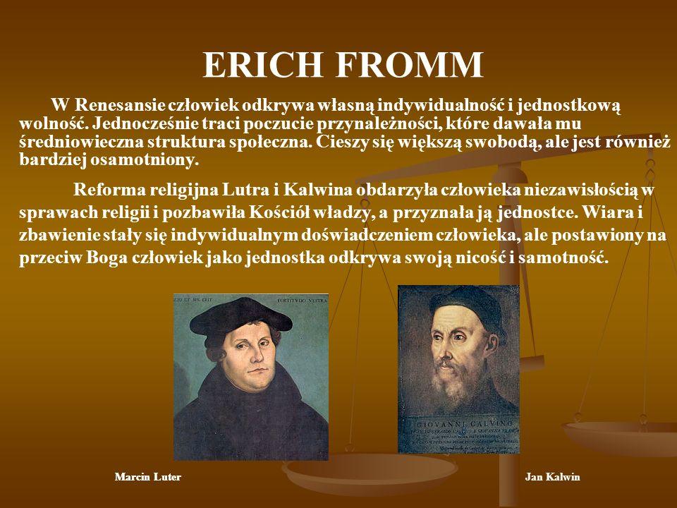 ERICH FROMM W Renesansie człowiek odkrywa własną indywidualność i jednostkową wolność. Jednocześnie traci poczucie przynależności, które dawała mu śre