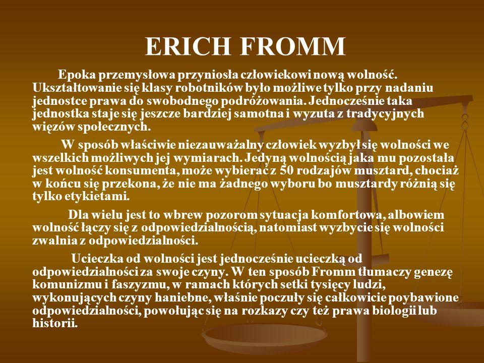 ERICH FROMM Epoka przemysłowa przyniosła człowiekowi nową wolność. Ukształtowanie się klasy robotników było możliwe tylko przy nadaniu jednostce prawa
