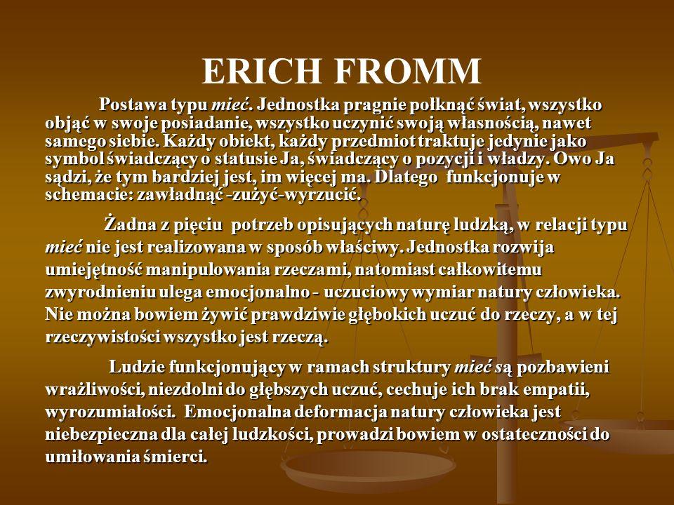 ERICH FROMM Postawa typu mieć. Jednostka pragnie połknąć świat, wszystko objąć w swoje posiadanie, wszystko uczynić swoją własnością, nawet samego sie