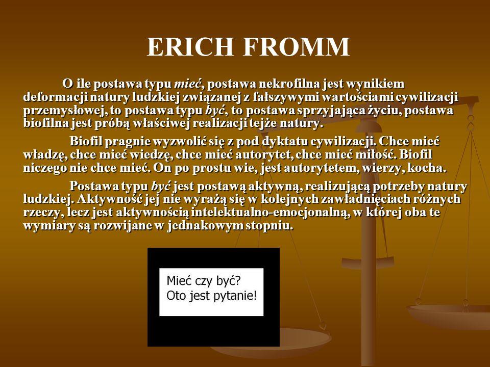 ERICH FROMM O ile postawa typu mieć, postawa nekrofilna jest wynikiem deformacji natury ludzkiej związanej z fałszywymi wartościami cywilizacji przemy