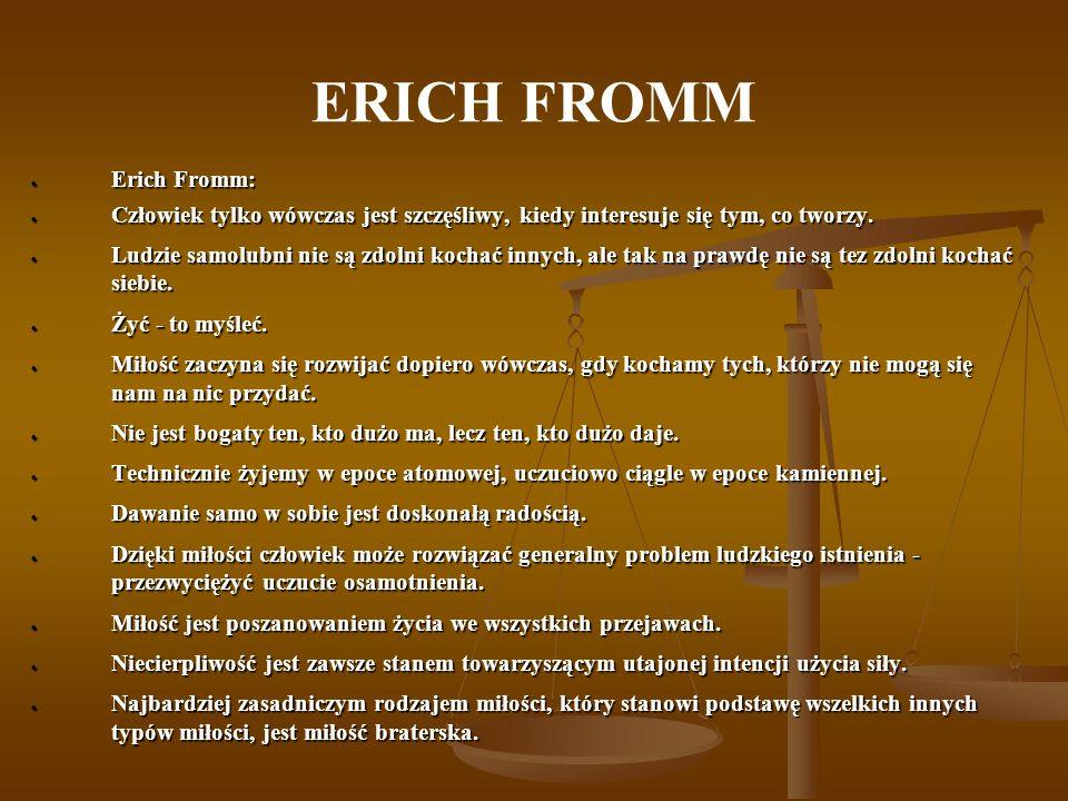 ERICH FROMM Erich Fromm: Erich Fromm: Człowiek tylko wówczas jest szczęśliwy, kiedy interesuje się tym, co tworzy. Człowiek tylko wówczas jest szczęśl