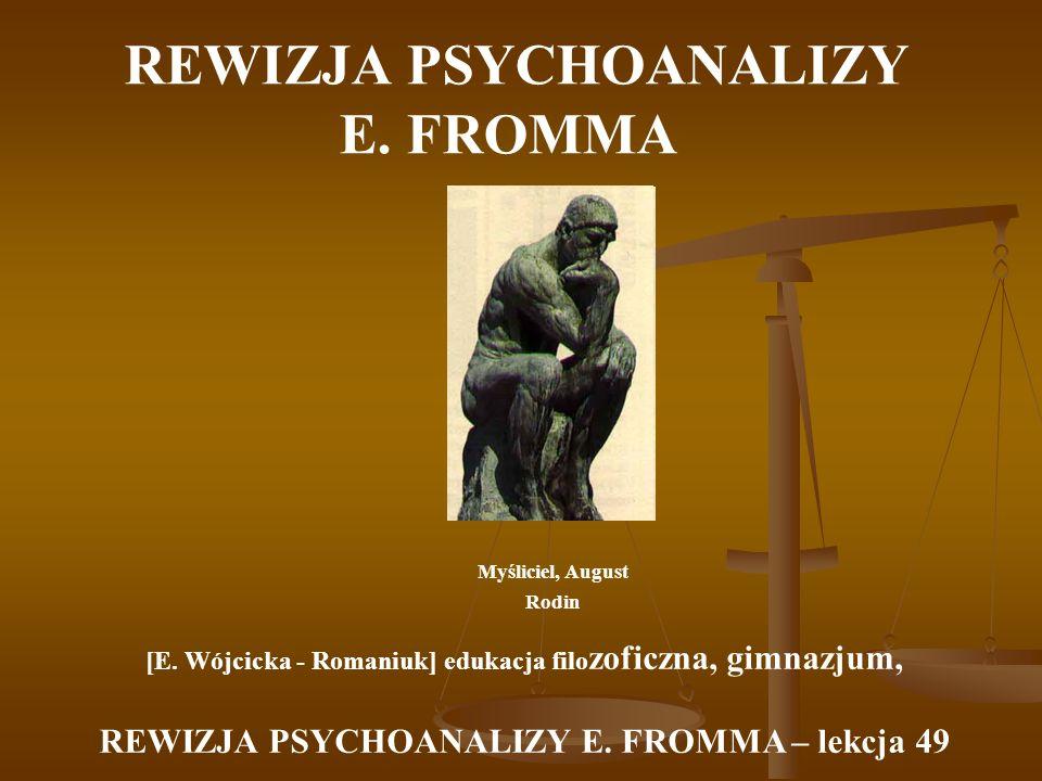 REWIZJA PSYCHOANALIZY E. FROMMA Myśliciel, August Rodin [E. Wójcicka - Romaniuk] edukacja filo zoficzna, gimnazjum, REWIZJA PSYCHOANALIZY E. FROMMA –