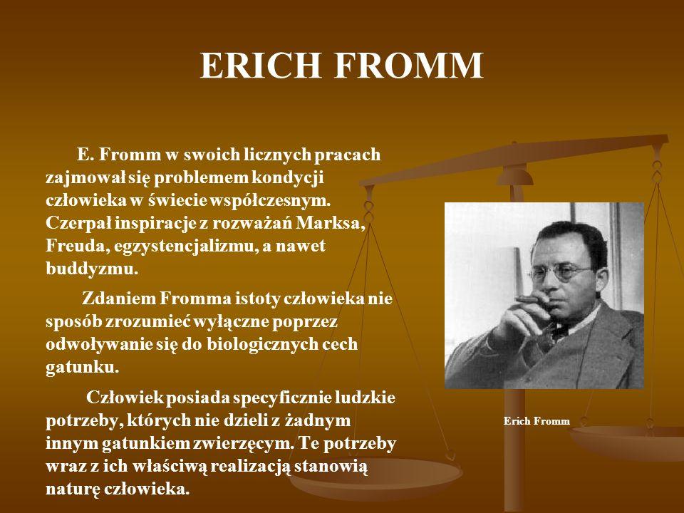 ERICH FROMM E. Fromm w swoich licznych pracach zajmował się problemem kondycji człowieka w świecie współczesnym. Czerpał inspiracje z rozważań Marksa,