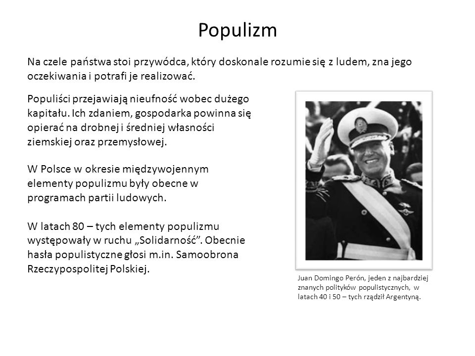Populizm Na czele państwa stoi przywódca, który doskonale rozumie się z ludem, zna jego oczekiwania i potrafi je realizować. W Polsce w okresie między