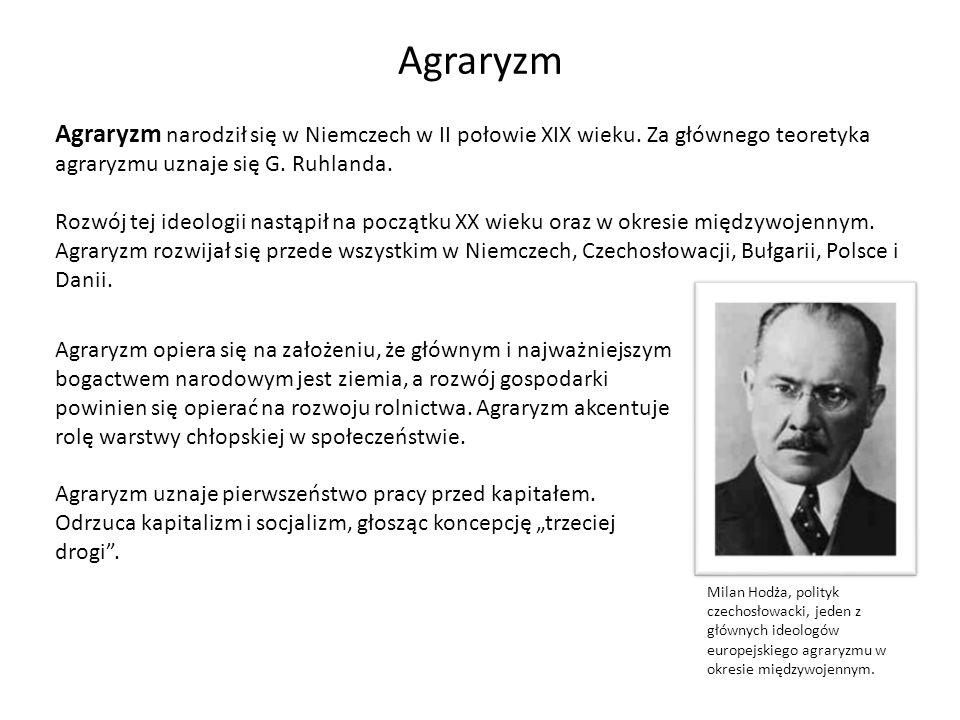 Agraryzm Agraryzm narodził się w Niemczech w II połowie XIX wieku. Za głównego teoretyka agraryzmu uznaje się G. Ruhlanda. Rozwój tej ideologii nastąp