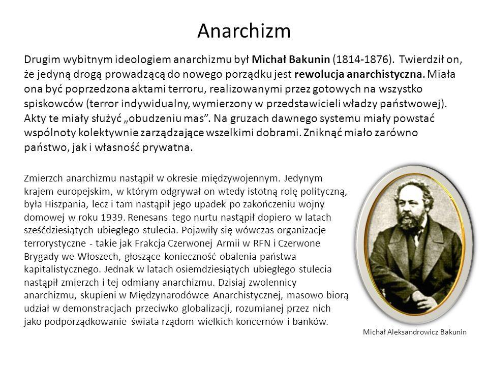 Drugim wybitnym ideologiem anarchizmu był Michał Bakunin (1814-1876). Twierdził on, że jedyną drogą prowadzącą do nowego porządku jest rewolucja anarc