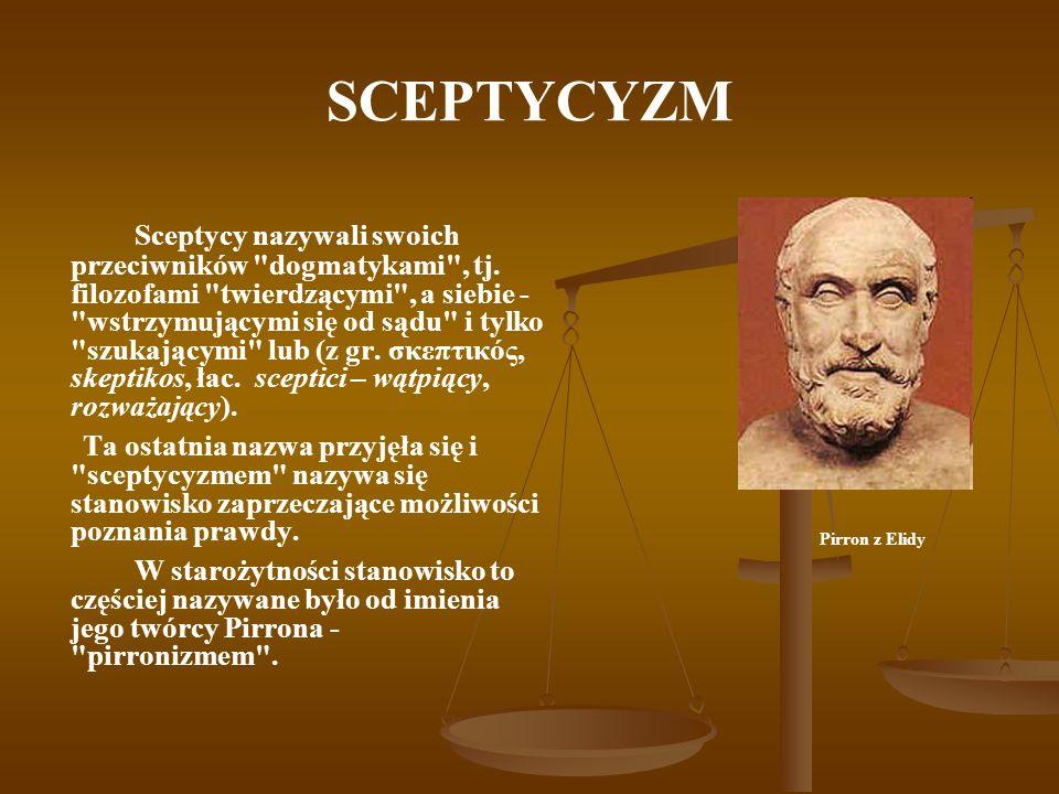 SCEPTYCYZM Sceptycy nazywali swoich przeciwników dogmatykami , tj.
