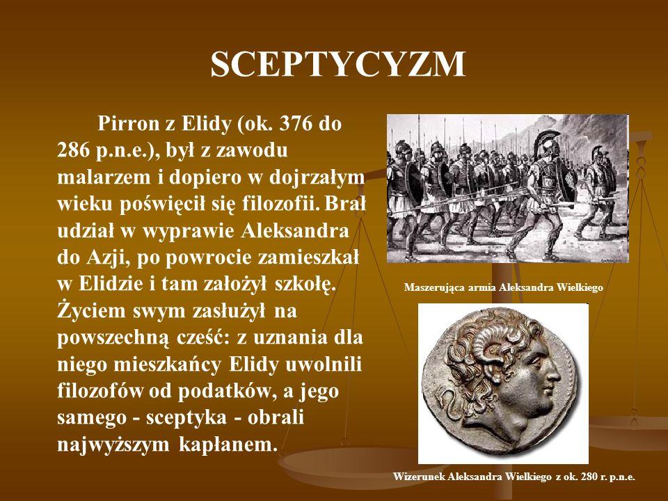 SCEPTYCYZM Pirron z Elidy (ok. 376 do 286 p.n.e.), był z zawodu malarzem i dopiero w dojrzałym wieku poświęcił się filozofii. Brał udział w wyprawie A