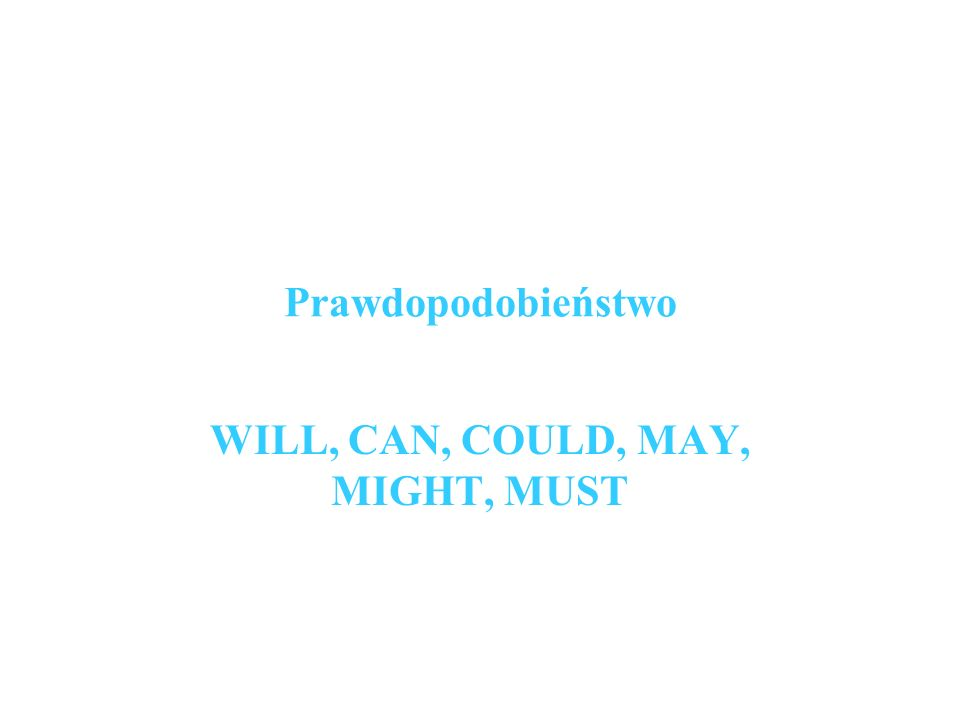 Prawdopodobieństwo WILL, CAN, COULD, MAY, MIGHT, MUST