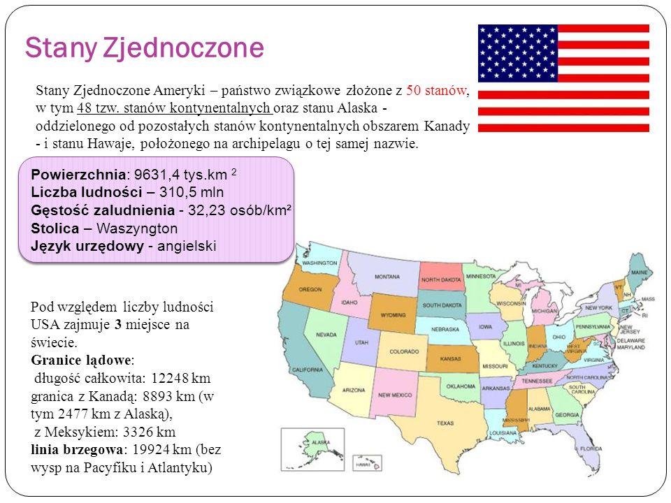 Stany Zjednoczone Stany Zjednoczone Ameryki – państwo związkowe złożone z 50 stanów, w tym 48 tzw. stanów kontynentalnych oraz stanu Alaska - oddzielo