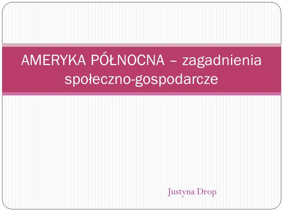 Justyna Drop AMERYKA PÓŁNOCNA – zagadnienia społeczno-gospodarcze