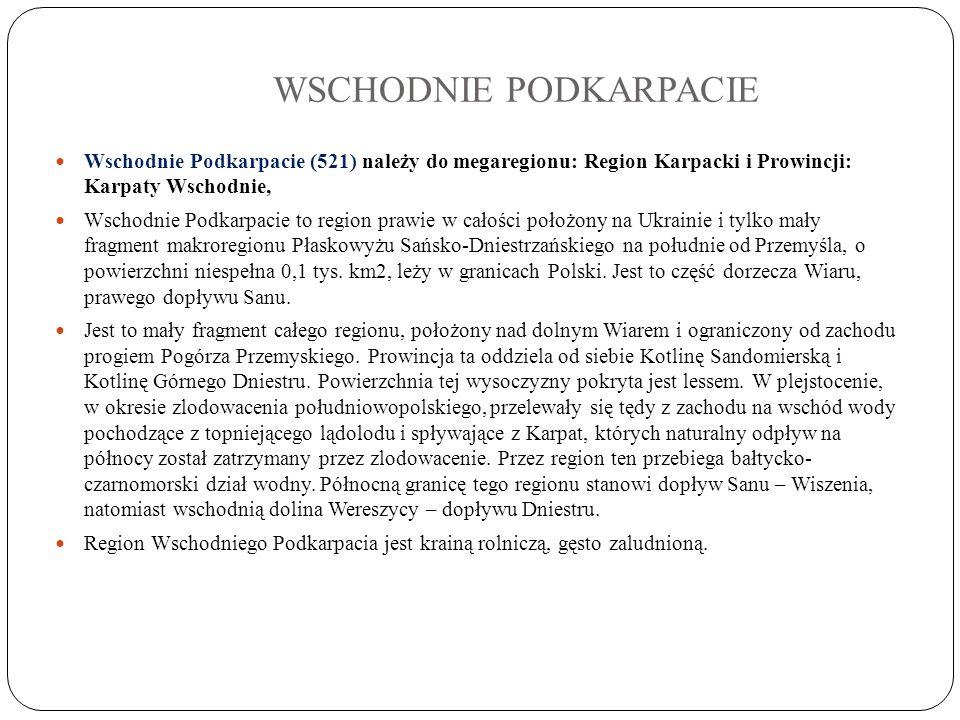 WSCHODNIE PODKARPACIE Wschodnie Podkarpacie (521) należy do megaregionu: Region Karpacki i Prowincji: Karpaty Wschodnie, Wschodnie Podkarpacie to regi