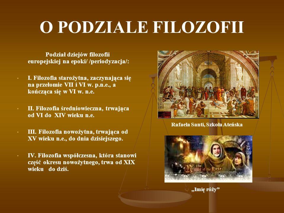 O PODZIALE FILOZOFII Podział dziejów filozofii europejskiej na epoki/ /periodyzacja/: I. Filozofia starożytna, zaczynająca się na przełomie VII i VI w