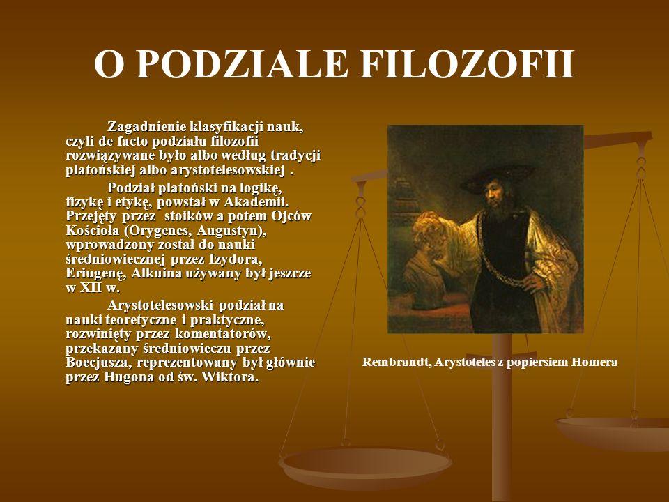 O PODZIALE FILOZOFII Zagadnienie klasyfikacji nauk, czyli de facto podziału filozofii rozwiązywane było albo według tradycji platońskiej albo arystote