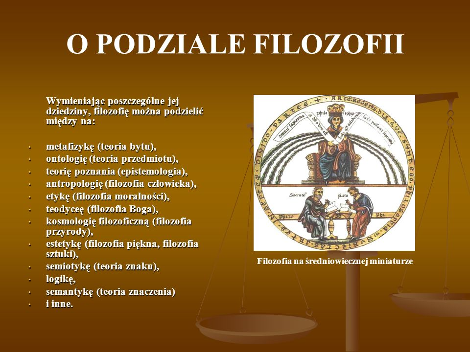 O PODZIALE FILOZOFII Wymieniając poszczególne jej dziedziny, filozofię można podzielić między na: metafizykę (teoria bytu), metafizykę (teoria bytu),