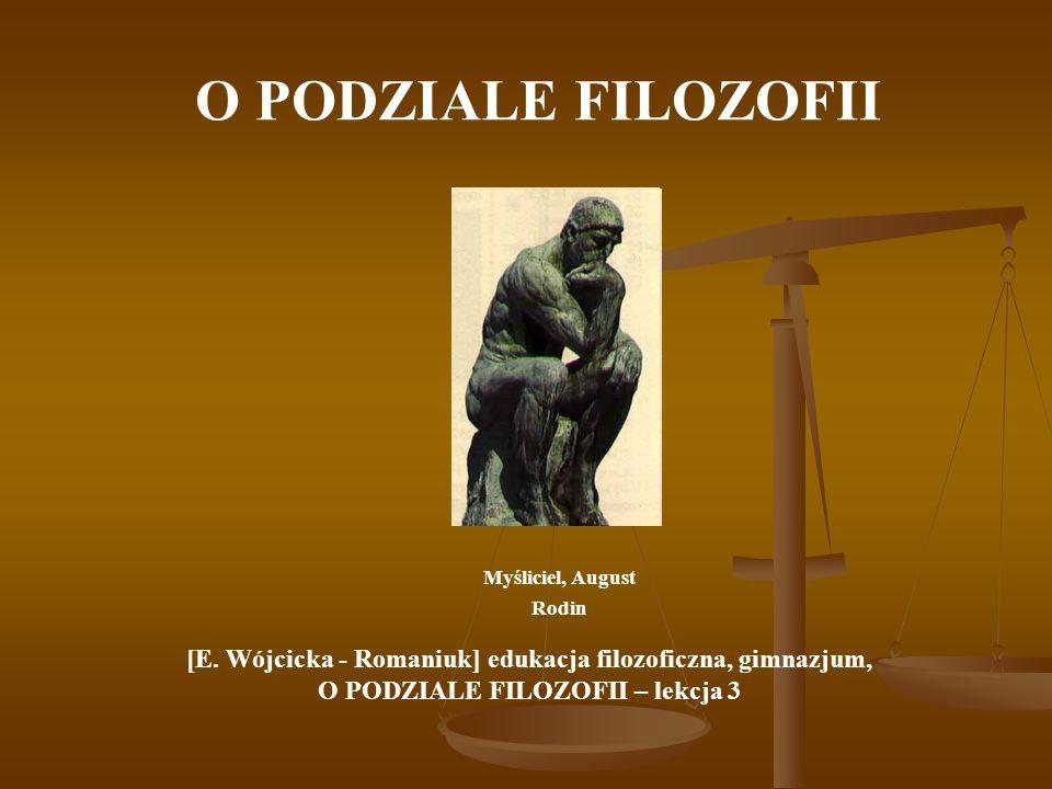 O PODZIALE FILOZOFII Myśliciel, August Rodin [E. Wójcicka - Romaniuk] edukacja filozoficzna, gimnazjum, O PODZIALE FILOZOFII – lekcja 3