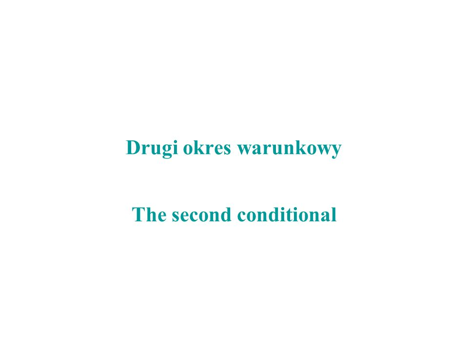 Drugi okres warunkowy The second conditional