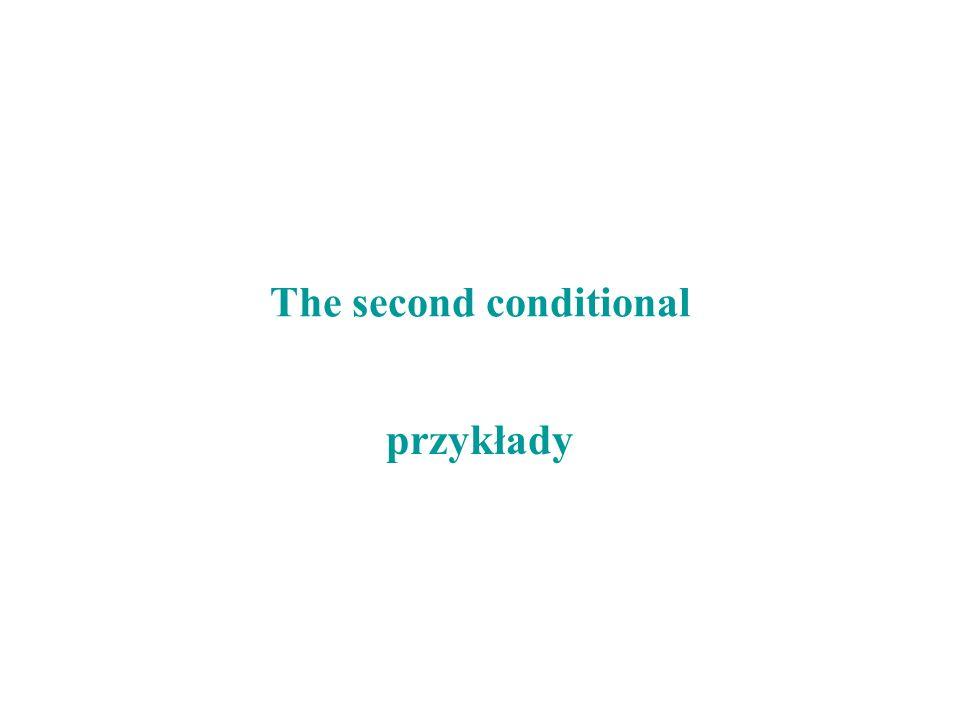 The first conditional The second conditional różnice Zarówno I-szy i II-gi okres warunkowy odnosi się do terażniejszości lub przyszłości.