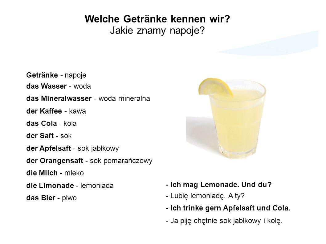 Getränke - napoje das Wasser - woda das Mineralwasser - woda mineralna der Kaffee - kawa das Cola - kola der Saft - sok der Apfelsaft - sok jabłkowy d