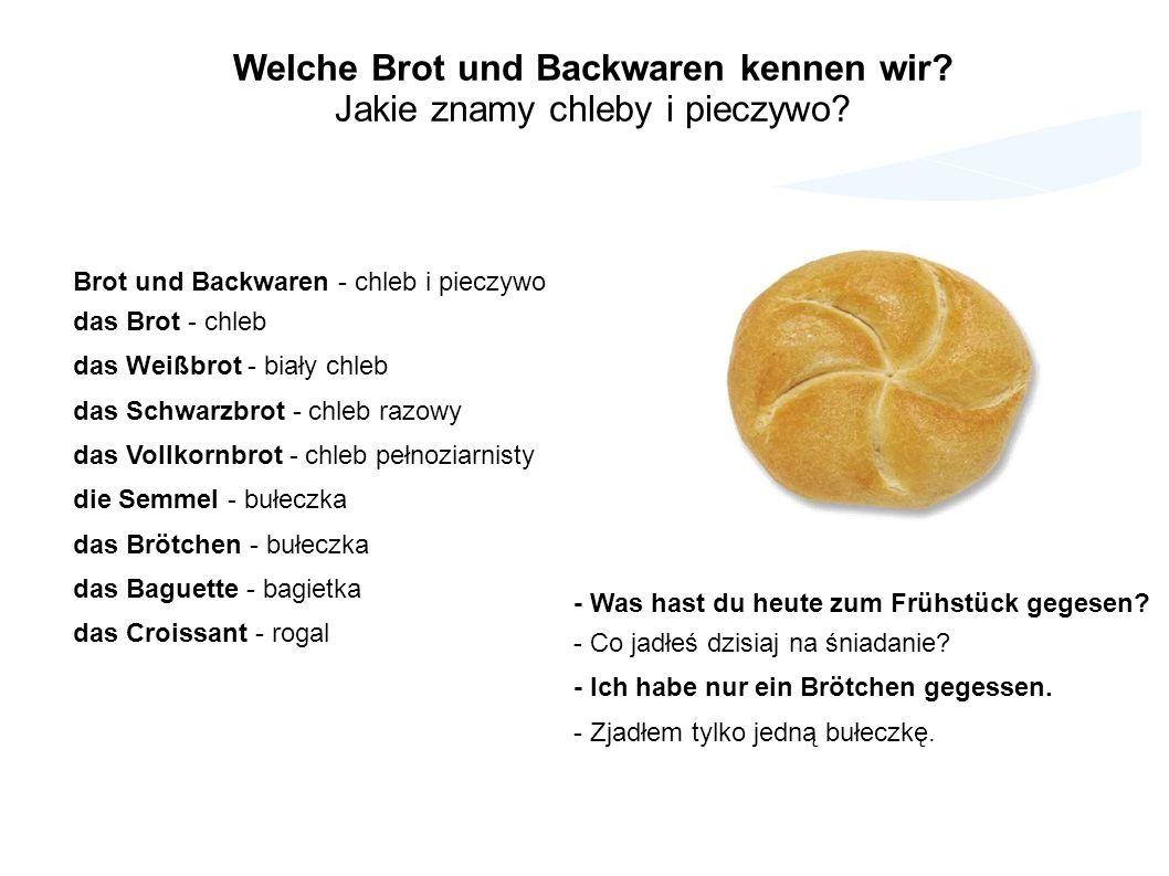 Brot und Backwaren - chleb i pieczywo das Brot - chleb das Weißbrot - biały chleb das Schwarzbrot - chleb razowy das Vollkornbrot - chleb pełnoziarnis