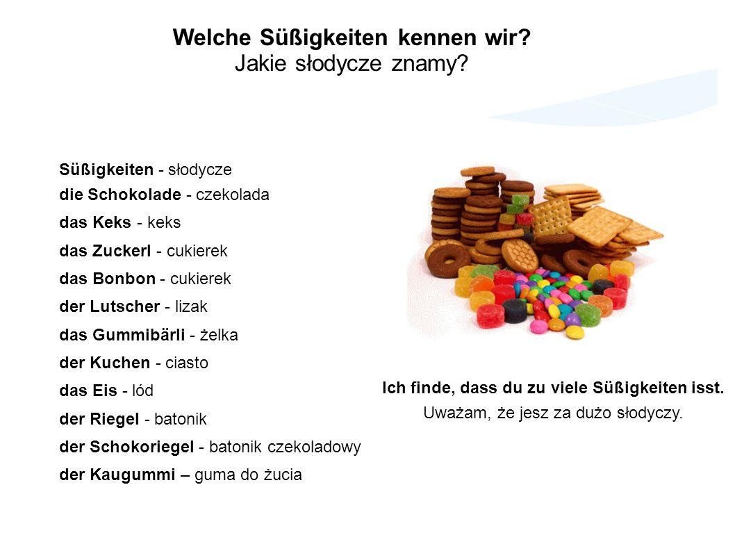 Süßigkeiten - słodycze die Schokolade - czekolada das Keks - keks das Zuckerl - cukierek das Bonbon - cukierek der Lutscher - lizak das Gummibärli - ż